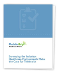 Surveying the Industry - Healthcare Professionals Make the Case for Telehealth